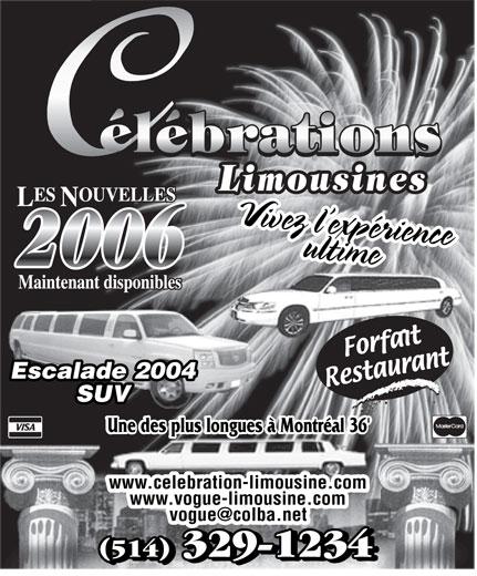Célébrations Limousines (514-329-1234) - Annonce illustrée======= - Vivez l expérience ultimeVivez l expérienceultime 2006 Escalade 2004Escalade 2004 SUV Une des plus longues à Montréal 36 Une des plus longues à Montréal 36' www.celebration-limousine.com www.vogue-limousine.com (514) 329-1234 (514) 329-1234 (514) 329-1234