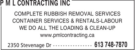 P M L Contracting Inc (613-748-7870) - Annonce illustrée======= - COMPLETE RUBBISH REMOVAL SERVICES CONTAINER SERVICES & RENTALS-LABOUR WE DO ALL THE LOADING & CLEAN-UP www.pmlcontracting.ca  COMPLETE RUBBISH REMOVAL SERVICES CONTAINER SERVICES & RENTALS-LABOUR WE DO ALL THE LOADING & CLEAN-UP www.pmlcontracting.ca  COMPLETE RUBBISH REMOVAL SERVICES CONTAINER SERVICES & RENTALS-LABOUR WE DO ALL THE LOADING & CLEAN-UP www.pmlcontracting.ca  COMPLETE RUBBISH REMOVAL SERVICES CONTAINER SERVICES & RENTALS-LABOUR WE DO ALL THE LOADING & CLEAN-UP www.pmlcontracting.ca  COMPLETE RUBBISH REMOVAL SERVICES CONTAINER SERVICES & RENTALS-LABOUR WE DO ALL THE LOADING & CLEAN-UP www.pmlcontracting.ca  COMPLETE RUBBISH REMOVAL SERVICES CONTAINER SERVICES & RENTALS-LABOUR WE DO ALL THE LOADING & CLEAN-UP www.pmlcontracting.ca