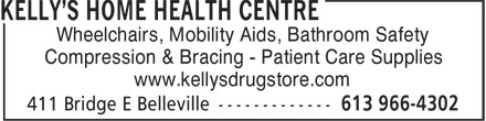 Kelly's Home Health Centre (613-966-4302) - Annonce illustrée======= - Wheelchairs, Mobility Aids, Bathroom Safety Compression & Bracing - Patient Care Supplies www.kellysdrugstore.com  Wheelchairs, Mobility Aids, Bathroom Safety Compression & Bracing - Patient Care Supplies www.kellysdrugstore.com  Wheelchairs, Mobility Aids, Bathroom Safety Compression & Bracing - Patient Care Supplies www.kellysdrugstore.com