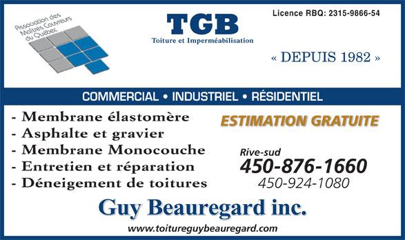 TGB Toiture et Imperméabilisation (450-796-2525) - Annonce illustrée======= - Licence RBQ: 2315-9866-54 « DEPUIS 1982 » COMMERCIAL   INDUSTRIEL   RÉSIDENTIEL - Membrane élastomère ESTIMATION GRATUITE - Asphalte et gravier - Membrane Monocouche Rive-sud - Entretien et réparation 450-876-1660 - Déneigement de toitures 450-924-1080 Guy Beauregard inc. www.toitureguybeauregard.com