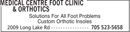 Medical Centre Foot Clinic & Orthotics (705-523-5658) - Display Ad - Solutions For All Foot Problems Custom Orthotic Insoles