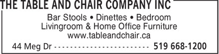 The Table and Chair Company Inc (519-668-1200) - Display Ad - Bar Stools • Dinettes • Bedroom Livingroom & Home Office Furniture www.tableandchair.ca Bar Stools • Dinettes • Bedroom Livingroom & Home Office Furniture www.tableandchair.ca Bar Stools • Dinettes • Bedroom Livingroom & Home Office Furniture www.tableandchair.ca