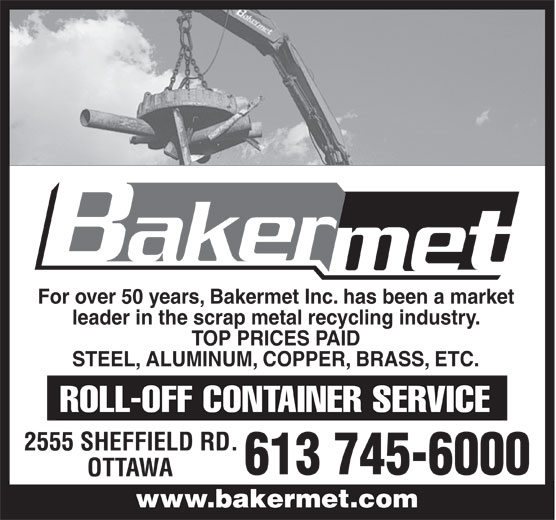 Bakermet Inc (613-745-6000) - Annonce illustrée======= - leader in the scrap metal recycling industry. TOP PRICES PAID STEEL, ALUMINUM, COPPER, BRASS, ETC. 2555 SHEFFIELD RD. 613 745-6000 OTTAWA For over 50 years, Bakermet Inc. has been a market www.bakermet.comwww.bakermet.com For over 50 years, Bakermet Inc. has been a market leader in the scrap metal recycling industry. TOP PRICES PAID STEEL, ALUMINUM, COPPER, BRASS, ETC. 2555 SHEFFIELD RD. 613 745-6000 OTTAWA www.bakermet.comwww.bakermet.com