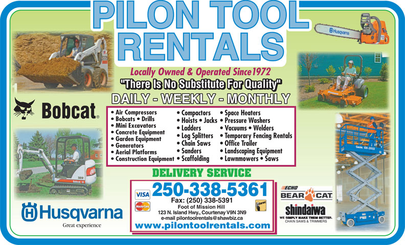 Pilon Tool Rentals (250-338-5361) - Display Ad - Locally Owned & Operated Since1972 Air Compressors Compactors Space Heaters Bobcats   Drills Hoists   Jacks Pressure Washers Mini Excavators Ladders Vacuums   Welders Concrete Equipment Log Splitters Temporary Fencing Rentals Garden Equipment Chain Saws Office Trailer Generators Sanders Landscaping Equipment Aerial Platforms Construction Equipment Scaffolding Lawnmowers   Saws DELIVERY SERVICE 250-338-5361 Fax: (250) 338-5391 Foot of Mission Hill 123 N. Island Hwy., Courtenay V9N 3N9 Great experience www.pilontoolrentals.com