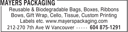 Mayers Packaging Ltd (604-875-1291) - Annonce illustrée======= - Reusable & Biodegradable Bags, Boxes, Ribbons Bows, Gift Wrap, Cello, Tissue, Custom Printing Labels etc. www.mayerspackaging.com Reusable & Biodegradable Bags, Boxes, Ribbons Bows, Gift Wrap, Cello, Tissue, Custom Printing Labels etc. www.mayerspackaging.com