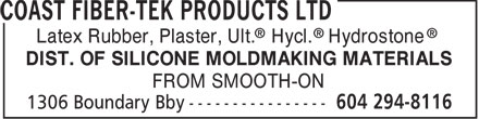Coast Fiber-Tek Products Ltd (604-294-8116) - Display Ad - Latex Rubber, Plaster, Ult. Hycl. Hydrostone DIST. OF SILICONE MOLDMAKING MATERIALS FROM SMOOTH-ON  Latex Rubber, Plaster, Ult. Hycl. Hydrostone DIST. OF SILICONE MOLDMAKING MATERIALS FROM SMOOTH-ON
