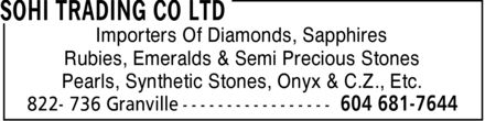 Sohi Trading Co Ltd (604-681-7644) - Annonce illustrée======= - Importers Of Diamonds, Sapphires Rubies, Emeralds & Semi Precious Stones Pearls, Synthetic Stones, Onyx & C.Z., Etc. Importers Of Diamonds, Sapphires Rubies, Emeralds & Semi Precious Stones Pearls, Synthetic Stones, Onyx & C.Z., Etc.