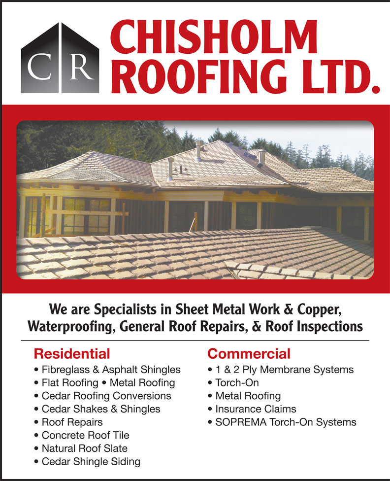Chisholm Roofing Ltd (604-325-8099) - Annonce illustrée======= - 1 & 2 Ply Membrane Systems Flat Roofing   Metal Roofing Torch-On Cedar Roofing Conversions Metal Roofing Cedar Shakes & Shingles Insurance Claims Roof Repairs SOPREMA Torch-On Systems Concrete Roof Tile Natural Roof Slate Cedar Shingle Siding CHISHOLM CR ROOFING LTD. We are Specialists in Sheet Metal Work & Copper, Waterproofing, General Roof Repairs, & Roof Inspections Residential Commercial Fibreglass & Asphalt Shingles