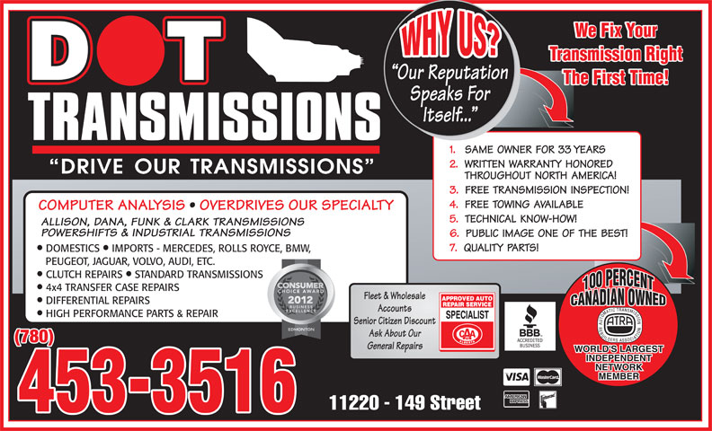 Dot Transmissions (780-453-3516) - Display Ad - 33 DOMESTICS  IMPORTS - MERCEDES, ROLLS ROYCE, BMW, PEUGEOT, JAGUAR, VOLVO, AUDI, ETC. CLUTCH REPAIRS  STANDARD TRANSMISSIONS 4x4 TRANSFER CASE REPAIRS DIFFERENTIAL REPAIRS HIGH PERFORMANCE PARTS & REPAIR (780)