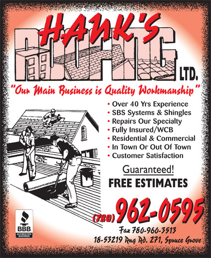 Hank's Roofing Ltd (780-962-0595) - Display Ad - Over 40 Yrs Experience SBS Systems & Shingles Repairs Our Specialty Fully Insured/WCB Residential & Commercial In Town Or Out Of Town Customer Satisfaction (780) Over 40 Yrs Experience SBS Systems & Shingles Repairs Our Specialty Fully Insured/WCB Residential & Commercial In Town Or Out Of Town Customer Satisfaction (780)  Over 40 Yrs Experience SBS Systems & Shingles Repairs Our Specialty Fully Insured/WCB Residential & Commercial In Town Or Out Of Town Customer Satisfaction (780) Over 40 Yrs Experience SBS Systems & Shingles Repairs Our Specialty Fully Insured/WCB Residential & Commercial In Town Or Out Of Town Customer Satisfaction (780)