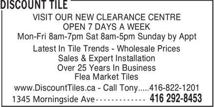 Discount Tile (416-292-8453) - Display Ad - OPEN 7 DAYS A WEEK Mon-Fri 8am-7pm Sat 8am-5pm Sunday by Appt Latest In Tile Trends - Wholesale Prices Sales & Expert Installation Over 25 Years In Business Flea Market Tiles www.DiscountTiles.ca - Call Tony.....416-822-1201 VISIT OUR NEW CLEARANCE CENTRE