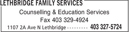 Lethbridge Family Services (403-327-5724) - Display Ad - Fax 403 329-4924 Counselling & Education Services