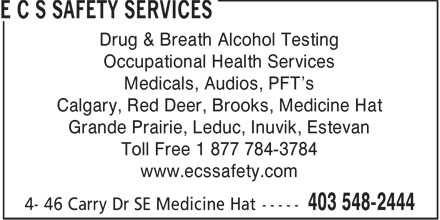 ECS Safety Services (403-548-2444) - Display Ad - Drug & Breath Alcohol Testing Occupational Health Services Medicals, Audios, PFT's Calgary, Red Deer, Brooks, Medicine Hat Grande Prairie, Leduc, Inuvik, Estevan Toll Free 1 877 784-3784 www.ecssafety.com