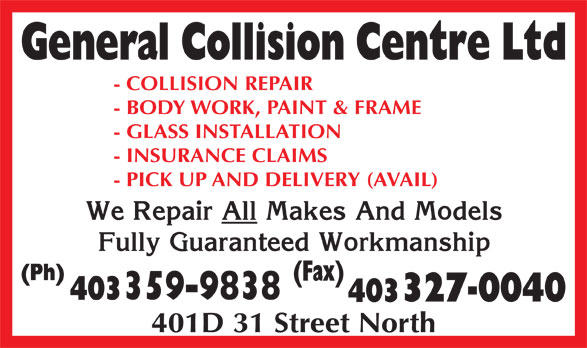 General Collision Centre Ltd (403-328-3355) - Display Ad - - BODY WORK, PAINT & FRAME - GLASS INSTALLATION - INSURANCE CLAIMS - PICK UP AND DELIVERY (AVAIL) 401D 31 Street North - COLLISION REPAIR