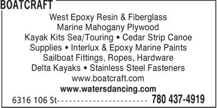 BoatCraft (780-437-4919) - Annonce illustrée======= - West Epoxy Resin & Fiberglass Marine Mahogany Plywood Kayak Kits Sea/Touring   Cedar Strip Canoe Supplies   Interlux & Epoxy Marine Paints Sailboat Fittings, Ropes, Hardware Delta Kayaks   Stainless Steel Fasteners www.boatcraft.com www.watersdancing.com  West Epoxy Resin & Fiberglass Marine Mahogany Plywood Kayak Kits Sea/Touring   Cedar Strip Canoe Supplies   Interlux & Epoxy Marine Paints Sailboat Fittings, Ropes, Hardware Delta Kayaks   Stainless Steel Fasteners www.boatcraft.com www.watersdancing.com
