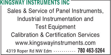 Kingsway Instruments (780-463-5264) - Display Ad - Sales & Service of Panel Instruments, Industrial Instrumentation and Test Equipment Calibration & Certification Services www.kingswayinstruments.com Sales & Service of Panel Instruments, Industrial Instrumentation and Test Equipment Calibration & Certification Services www.kingswayinstruments.com