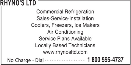 Rhyno's Ltd (902-543-4737) - Display Ad - Commercial Refrigeration Sales-Service-Installation Coolers, Freezers, Ice Makers Air Conditioning Service Plans Available Locally Based Technicians www.rhynosltd.com  Commercial Refrigeration Sales-Service-Installation Coolers, Freezers, Ice Makers Air Conditioning Service Plans Available Locally Based Technicians www.rhynosltd.com