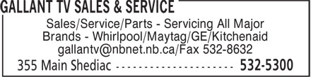 Gallant TV Sales & Service (506-532-5300) - Annonce illustrée======= - Sales/Service/Parts - Servicing All Major Brands - Whirlpool/Maytag/GE/Kitchenaid gallantv@nbnet.nb.ca/Fax 532-8632
