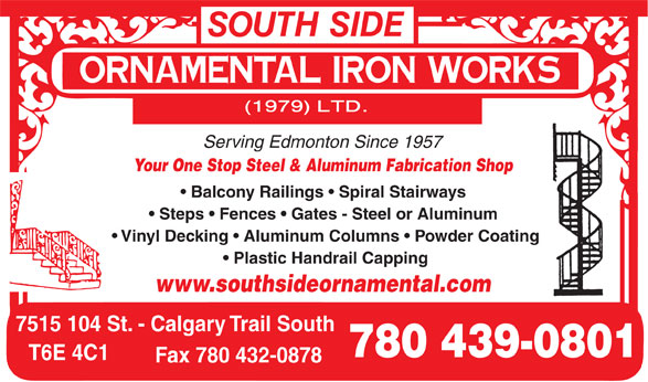 South Side Ornamental Iron Works (1979) Ltd (780-439-0801) - Annonce illustrée======= - Serving Edmonton Since 1957 Your One Stop Steel & Aluminum Fabrication Shop Balcony Railings   Spiral Stairways Steps   Fences   Gates - Steel or Aluminum Vinyl Decking   Aluminum Columns   Powder Coating Plastic Handrail Capping www.southsideornamental.com 7515 104 St. - Calgary Trail South 780 439-0801 T6E 4C1 Fax 780 432-0878 Serving Edmonton Since 1957 Your One Stop Steel & Aluminum Fabrication Shop Balcony Railings   Spiral Stairways Steps   Fences   Gates - Steel or Aluminum Vinyl Decking   Aluminum Columns   Powder Coating Plastic Handrail Capping www.southsideornamental.com 7515 104 St. - Calgary Trail South 780 439-0801 T6E 4C1 Fax 780 432-0878