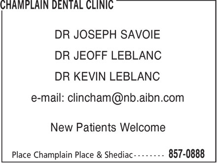 Clinique Dentaire Champlain (506-857-0888) - Annonce illustrée======= - DR KEVIN LEBLANC New Patients Welcome DR JOSEPH SAVOIE DR JEOFF LEBLANC