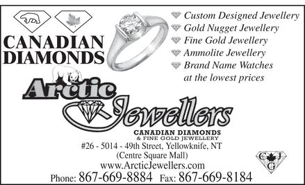 Arctic Jewellers (867-669-8884) - Annonce illustrée======= - CANADIAN DIAMONDS Custom Designed Jewellery Gold Nugget Jewellery Fine Gold Jewellery Ammolite Jewellery Brand Name Watches at the lowest prices ARCTIC JEWELLERS CANADIAN DIAMONDS & FINE GOLD JEWELLERY #26 5014 49th Street, Yellowknife, NT (Centre Square Mall) www.ArcticJewellers.com Phone: 867-669-8884 Fax: 867-669-8184 CJG