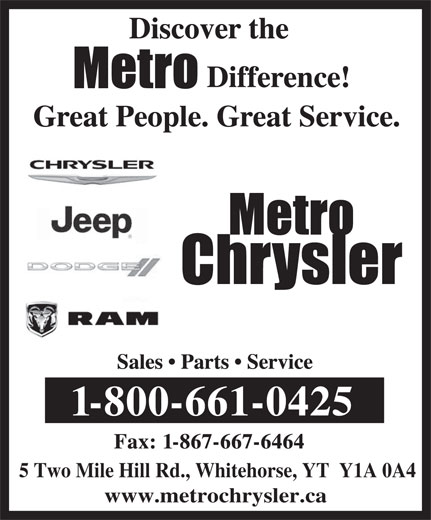 Metro Chrysler (1-800-661-0425) - Display Ad - 5 Two Mile Hill Rd., Whitehorse, YT  Y1A 0A4 www.metrochrysler.ca