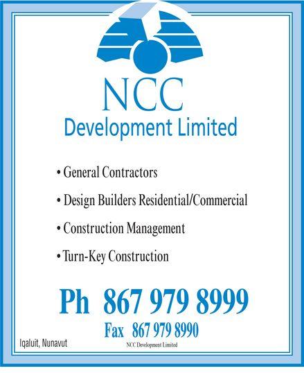 NCC Development Limited (867-979-8999) - Annonce illustrée======= - NCC Development Limited  General Contractors  Design Builders Residential/Commercial  Construction Management  Turn-Key Construction Ph 867 979-8999 Fax 867 979-8990 Iqaluit Nunavut