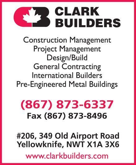 Clark Builders (867-873-6337) - Annonce illustrée======= - clark builders CB construction management project management design build general contracting international builders pre-engineered metal buildings (867) 873-6337 fax (867) 873-8496 #206, 349 Old Airport Road Yellowknife, NWT X1A 3X6 www.clarkbuilders.com