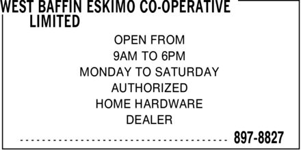 West Baffin Eskimo Co-Operative Limited (867-897-8827) - Display Ad - MONDAY TO SATURDAY AUTHORIZED HOME HARDWARE DEALER OPEN FROM 9AM TO 6PM
