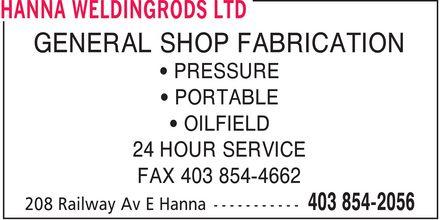Hanna Weldingrods Ltd (403-854-2056) - Annonce illustrée======= - GENERAL SHOP FABRICATION PRESSURE PORTABLE OILFIELD 24 HOUR SERVICE FAX 403 854-4662