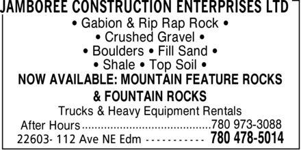 Jamboree Construction Enterprises Ltd (780-478-5014) - Annonce illustrée======= - Gabion & Rip Rap Rock Crushed Gravel Boulders   Fill Sand Shale   Top Soil NOW AVAILABLE: MOUNTAIN FEATURE ROCKS & FOUNTAIN ROCKS Trucks & Heavy Equipment Rentals .........................................780 973-3088 After Hours