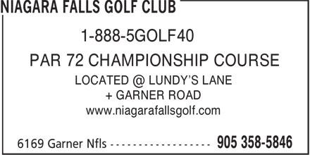 Niagara Falls Golf Club (905-358-5846) - Display Ad - 1-888-5GOLF40 PAR 72 CHAMPIONSHIP COURSE + GARNER ROAD www.niagarafallsgolf.com