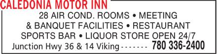 Caledonia Motor Inn (780-336-2400) - Annonce illustrée======= - 28 AIR COND. ROOMS • MEETING & BANQUET FACILITIES • RESTAURANT SPORTS BAR • LIQUOR STORE OPEN 24/7