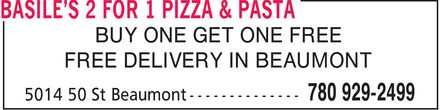 Basile's 2 For 1 Pizza & Pasta (780-929-2499) - Display Ad - BUY ONE GET ONE FREE FREE DELIVERY IN BEAUMONT