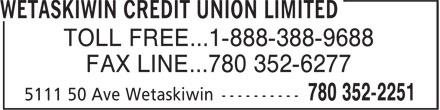 Wetaskiwin Credit Union (780-352-2251) - Annonce illustrée======= - TOLL FREE...1-888-388-9688 FAX LINE...780 352-6277