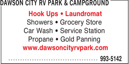 Dawson City RV Park & Campground (867-993-5142) - Annonce illustrée======= - Hook Ups • Laundromat Showers • Grocery Store Car Wash • Service Station Propane • Gold Panning www.dawsoncityrvpark.com