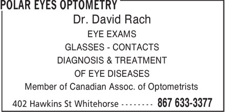 Polar Eyes Optometry (867-633-3377) - Annonce illustrée======= - Dr. David Rach EYE EXAMS GLASSES - CONTACTS DIAGNOSIS & TREATMENT OF EYE DISEASES Member of Canadian Assoc. of Optometrists