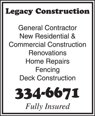 Legacy Construction (867-334-6671) - Annonce illustrée======= - Legacy Construction General Contractor New Residential & Commercial Construction Renovations Home Repairs Fencing Deck Construction 334-6671 Fully Insured