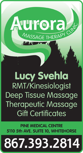 Aurora Massage Therapy Clinic (867-393-2814) - Display Ad - Aurora MASSAGE THERAPY CLINIC Lucy Svehla RMT/Kinesiologist Deep Tissue Massage Therapeutic Massage Gift Certificates PINE MEDICAL CENTRE 5110 5th AVE. SUITE 10, WHITEHORSE 867.393.2814