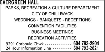 Evergreen Hall (604-793-2904) - Annonce illustrée======= - RECREATION ACTIVITIES CITY OF CHILLIWACK WEDDINGS - BANQUETS - RECEPTIONS CONVENTION FACILITIES BUSINESS MEETINGS PARKS, RECREATION & CULTURE DEPARTMENT