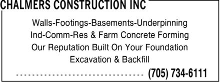 Chalmers Construction Inc (705-734-6111) - Display Ad - Walls-Footings-Basements-Underpinning Ind-Comm-Res & Farm Concrete Forming Our Reputation Built On Your Foundation Excavation & Backfill