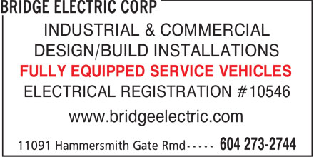 Bridge Electric Corp (604-273-2744) - Annonce illustrée======= - INDUSTRIAL & COMMERCIAL DESIGN/BUILD INSTALLATIONS FULLY EQUIPPED SERVICE VEHICLES ELECTRICAL REGISTRATION #10546 www.bridgeelectric.com