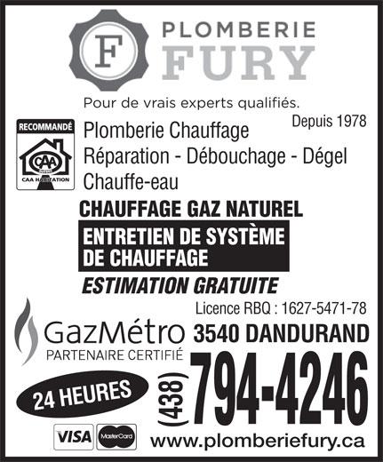 Plomberie Fury Inc (514-728-9257) - Annonce illustrée======= - www.plomberiefury.ca Pour de vrais experts qualifiés. Depuis 1978 Plomberie Chauffage Réparation - Débouchage - Dégel Chauffe-eau CHAUFFAGE GAZ NATUREL ENTRETIEN DE SYSTÈME DE CHAUFFAGE ESTIMATION GRATUITE Licence RBQ : 1627-5471-78 24 HEURES3540 DANDURAND 794-4246 (438)