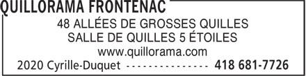 Quillorama Frontenac (418-681-7726) - Display Ad - 48 ALLÉES DE GROSSES QUILLES SALLE DE QUILLES 5 ÉTOILES www.quillorama.com