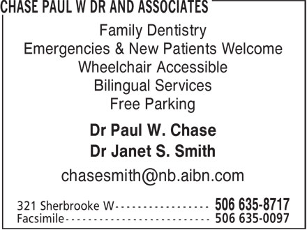 Chase Paul W Dr And Associates (506-635-8717) - Annonce illustrée======= - Family Dentistry Emergencies & New Patients Welcome Wheelchair Accessible Free Parking Dr Paul W. Chase Dr Janet S. Smith Bilingual Services