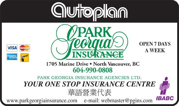 Park Georgia Insurance Agencies Ltd (604-990-0808) - Annonce illustrée======= - OPEN 7 DAYS A WEEK OPEN 7 DAYS 604-990-0808 PARK GEORGIA INSURANCE AGENCIES LTD 1705 Marine Drive   North Vancouver, BC YOUR ONE STOP INSURANCE CENTRE A WEEK 1705 Marine Drive   North Vancouver, BC 604-990-0808 PARK GEORGIA INSURANCE AGENCIES LTD YOUR ONE STOP INSURANCE CENTRE