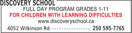 Discovery School (250-595-7765) - Annonce illustrée======= - FULL DAY PROGRAM GRADES 1-11 FOR CHILDREN WITH LEARNING DIFFICULTIES www.discoveryschool.ca FULL DAY PROGRAM GRADES 1-11 FOR CHILDREN WITH LEARNING DIFFICULTIES www.discoveryschool.ca
