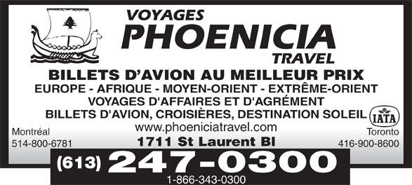 Phoenicia Travel (613-247-0300) - Annonce illustrée======= - BILLETS D AVION AU MEILLEUR PRIX EUROPE - AFRIQUE - MOYEN-ORIENT - EXTRÊME-ORIENT VOYAGES D'AFFAIRES ET D'AGRÉMENT BILLETS D'AVION, CROISIÈRES, DESTINATION SOLEIL www.phoeniciatravel.com Montréal Toronto 1711 St Laurent Bl 514-800-6781 416-900-8600 (613) 247-0300 1-866-343-0300