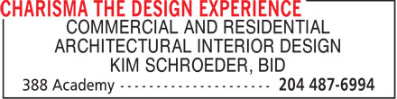 Charisma The Design Experience (204-487-6994) - Display Ad - COMMERCIAL AND RESIDENTIAL ARCHITECTURAL INTERIOR DESIGN KIM SCHROEDER, BID