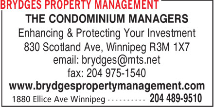 Brydges Property Management (204-489-9510) - Annonce illustrée======= - THE CONDOMINIUM MANAGERS Enhancing & Protecting Your Investment 830 Scotland Ave, Winnipeg R3M 1X7 fax: 204 975-1540 www.brydgespropertymanagement.com